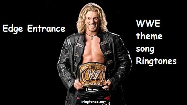 Edge Entrance WWE theme song Ringtones