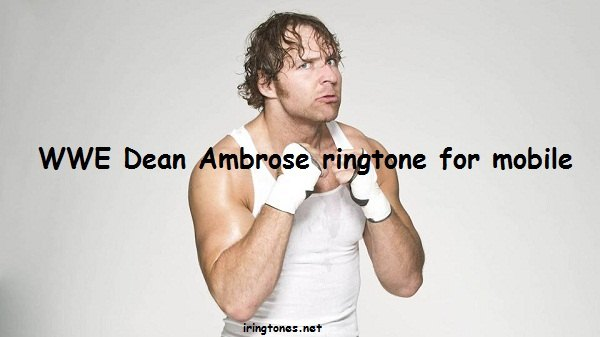 WWE Dean Ambrose ringtone free for mobile