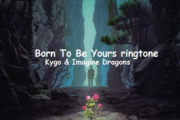 Born to be yours ringtone mp3 download - Kygo Imagine Dragons