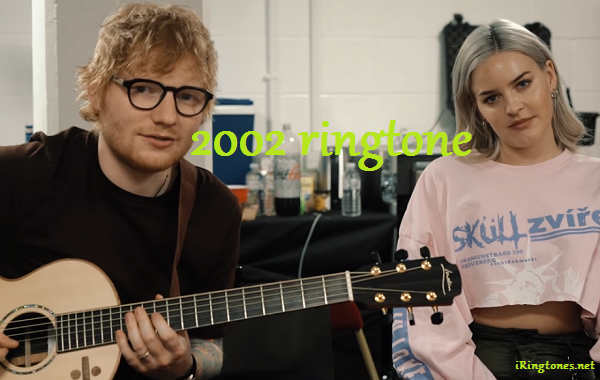 2002 ringtone - Anne-Marie & Ed Sheeran