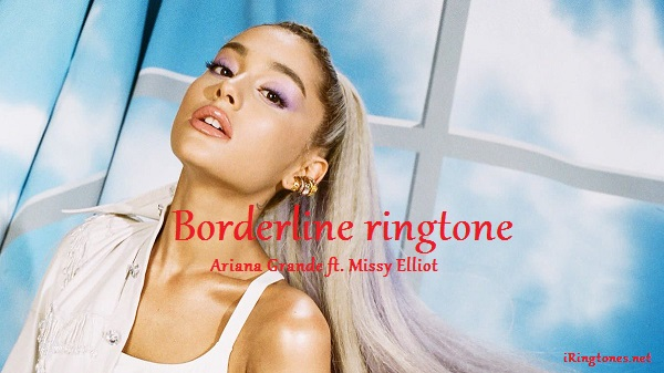 Borderline ringtone - Ariana Grande ft. Missy Elliot