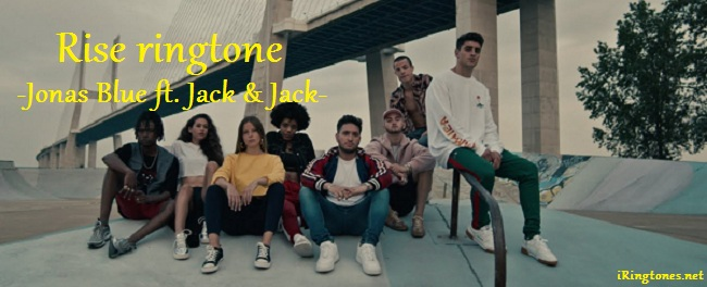 Rise ringtone - Jonas Blue ft. Jack & Jack
