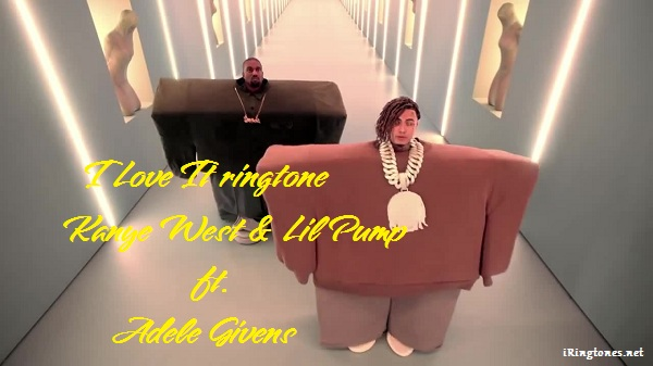 I Love It ringtone - Kanye West & Lil Pump ft. Adele Givens