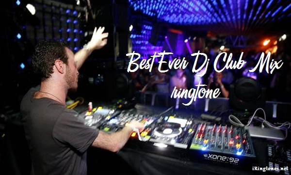 Best Ever Dj Club Mix ringtone